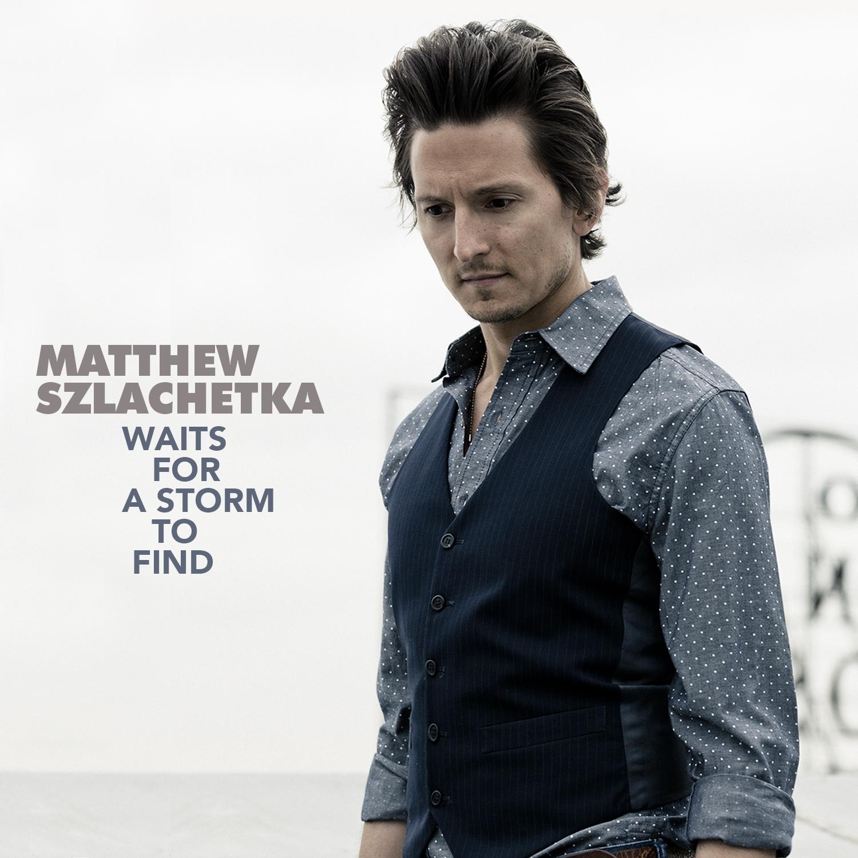 Matthew Szlachetka 'Waits For A Storm To Find' album cover
